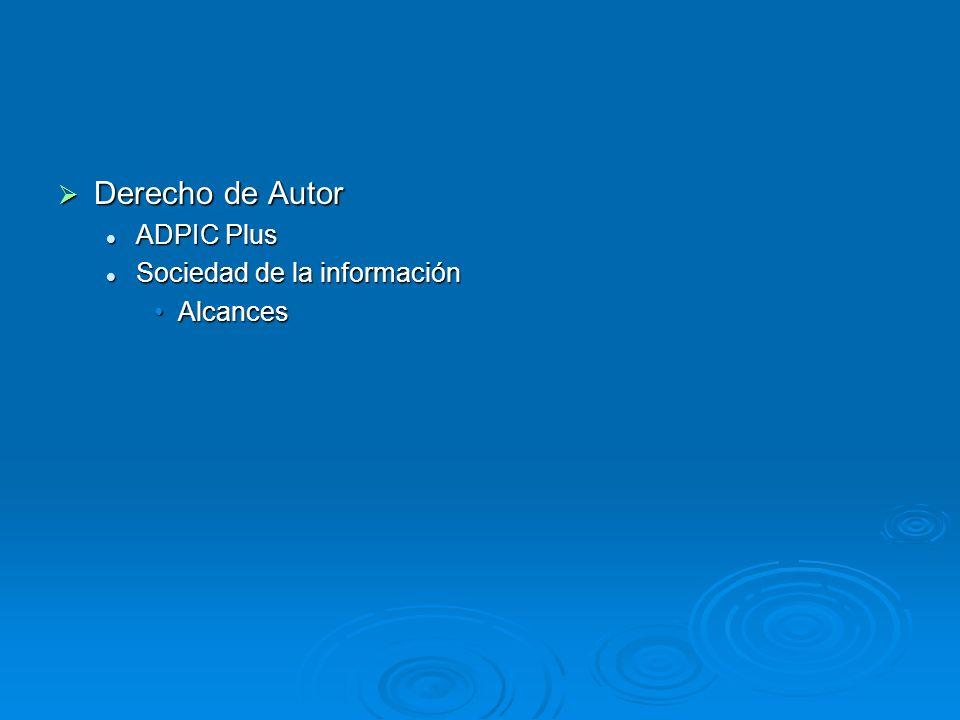 Derecho de Autor Derecho de Autor ADPIC Plus ADPIC Plus Sociedad de la información Sociedad de la información AlcancesAlcances