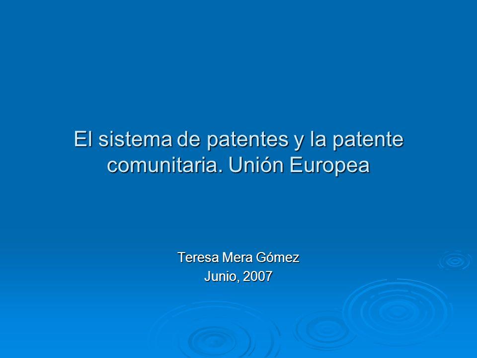 El sistema de patentes y la patente comunitaria. Unión Europea Teresa Mera Gómez Junio, 2007