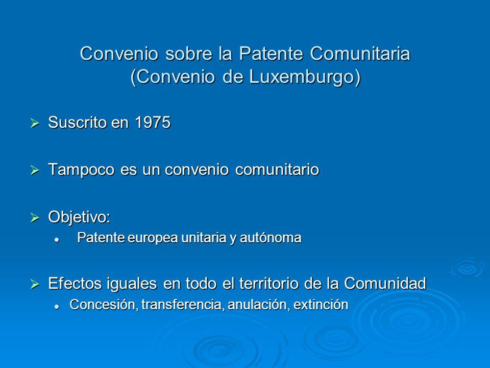 Convenio sobre la Patente Comunitaria (Convenio de Luxemburgo) Suscrito en 1975 Suscrito en 1975 Tampoco es un convenio comunitario Tampoco es un conv