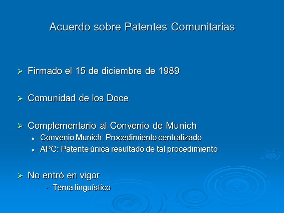 Acuerdo sobre Patentes Comunitarias Firmado el 15 de diciembre de 1989 Firmado el 15 de diciembre de 1989 Comunidad de los Doce Comunidad de los Doce