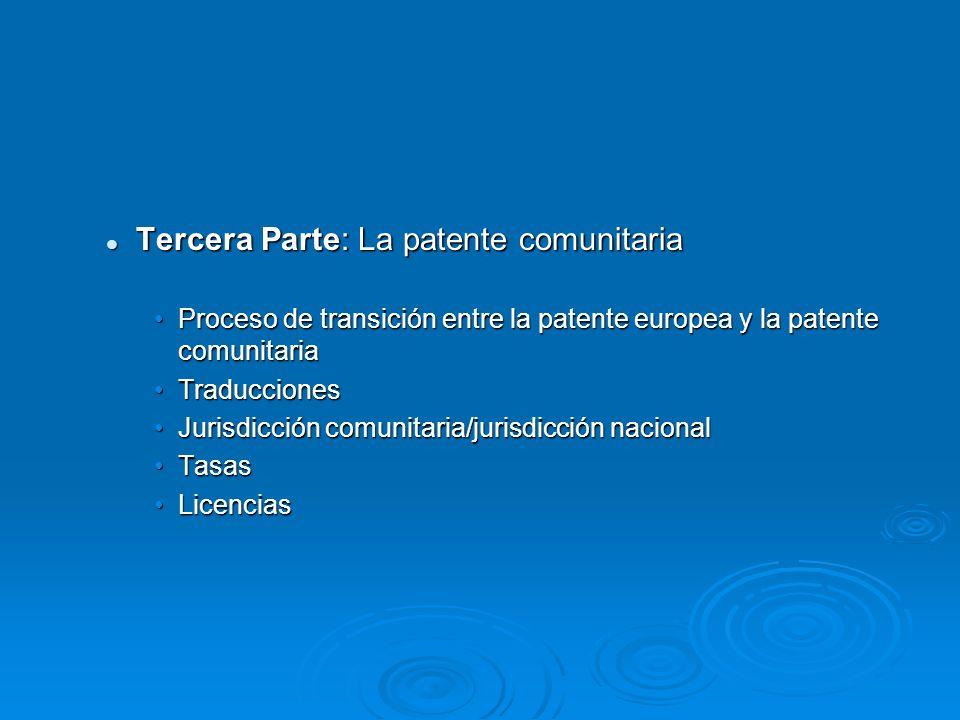 Tercera Parte: La patente comunitaria Tercera Parte: La patente comunitaria Proceso de transición entre la patente europea y la patente comunitariaPro