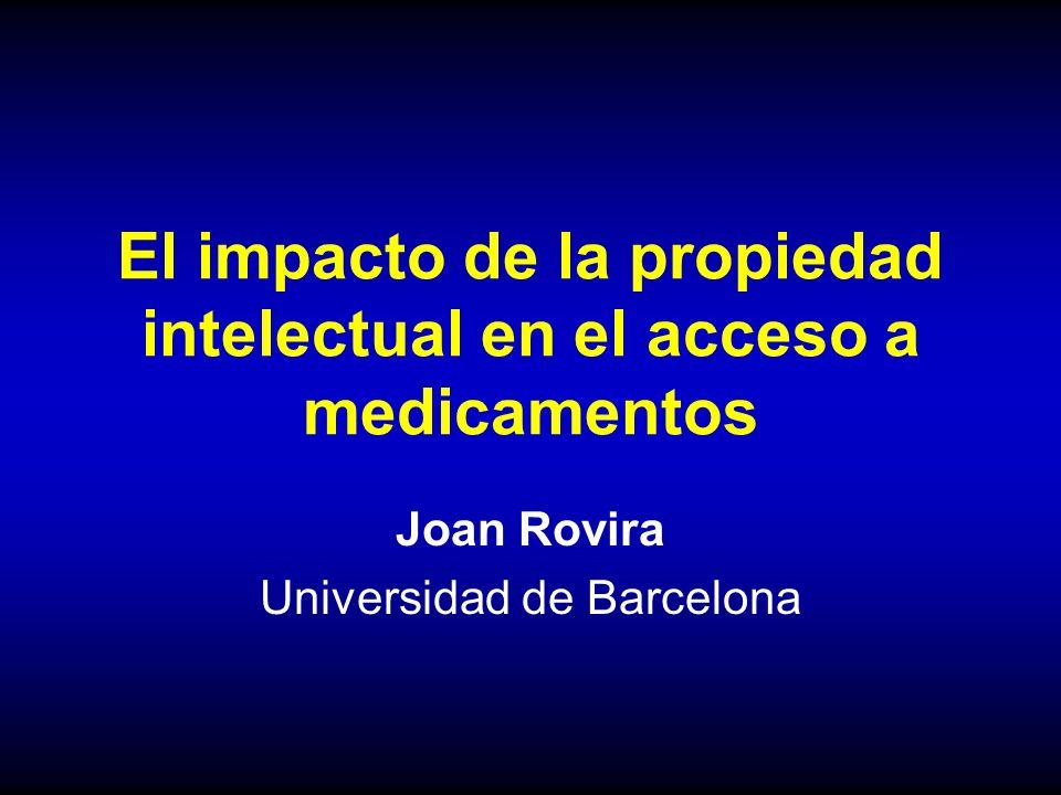 El impacto de la propiedad intelectual en el acceso a medicamentos Joan Rovira Universidad de Barcelona