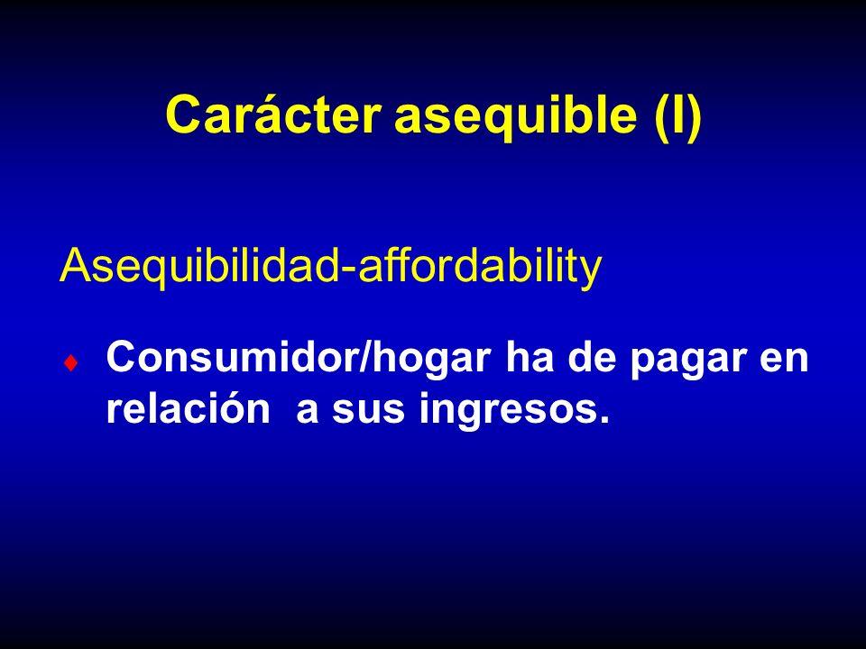 Carácter asequible (I) Consumidor/hogar ha de pagar en relación a sus ingresos. Asequibilidad-affordability