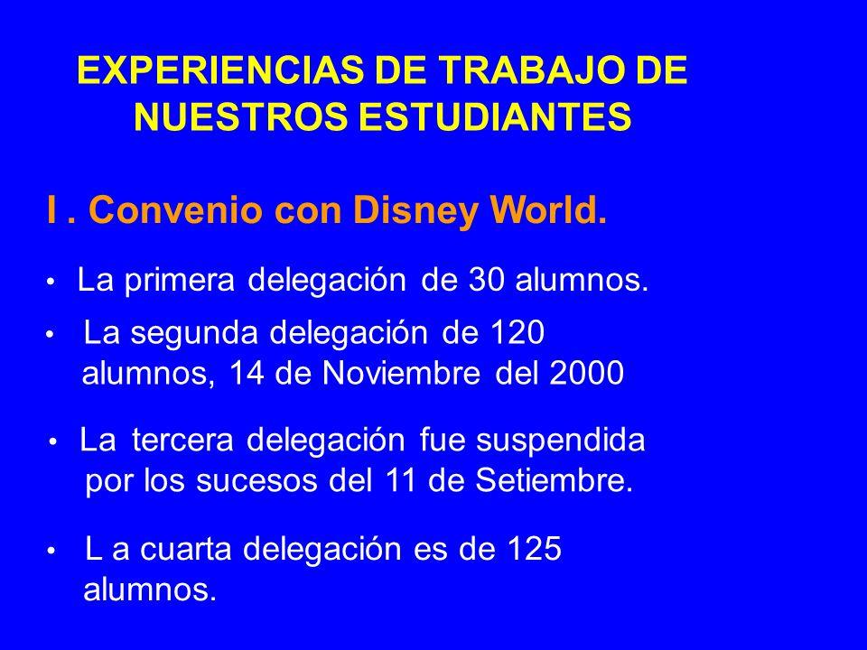 EXPERIENCIAS DE TRABAJO DE NUESTROS ESTUDIANTES I. Convenio con Disney World. La segunda delegación de 120 alumnos, 14 de Noviembre del 2000 La tercer