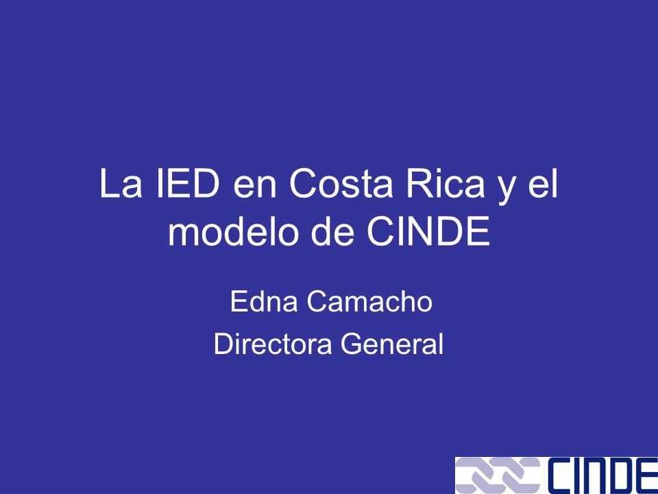 La IED en Costa Rica y el modelo de CINDE Edna Camacho Directora General