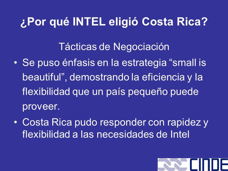 ¿Por qué INTEL eligió Costa Rica? Tácticas de Negociación Se puso énfasis en la estrategia small is beautiful, demostrando la eficiencia y la flexibil