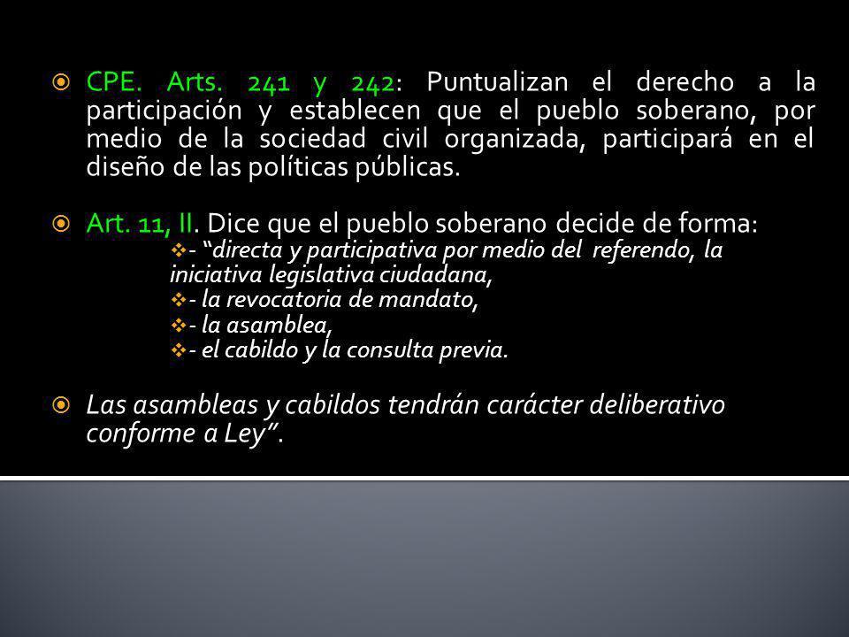 CPE. Arts. 241 y 242: Puntualizan el derecho a la participación y establecen que el pueblo soberano, por medio de la sociedad civil organizada, partic