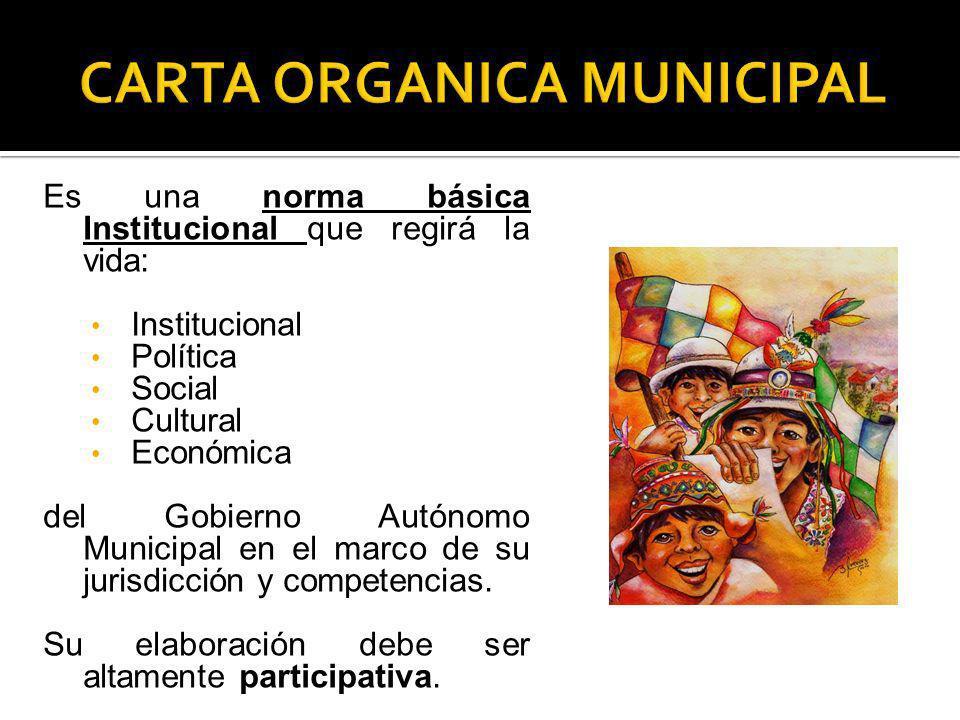 Es una norma básica Institucional que regirá la vida: Institucional Política Social Cultural Económica del Gobierno Autónomo Municipal en el marco de