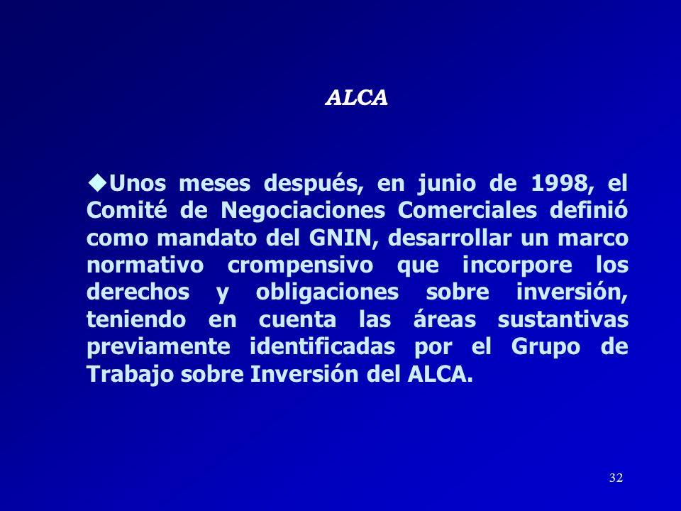 31 ALCA En marzo de 1998, en la Declaración de San José, los Ministros de Comercio acordaron el objetivo del nuevo Grupo de Negociación sobre Inversió