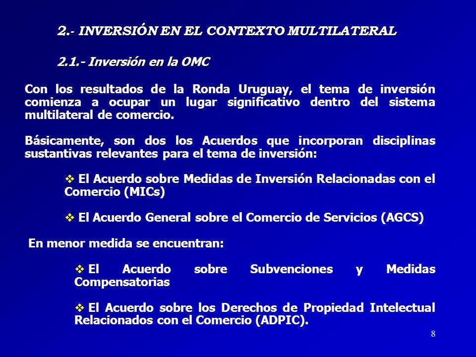 8 Con los resultados de la Ronda Uruguay, el tema de inversión comienza a ocupar un lugar significativo dentro del sistema multilateral de comercio.