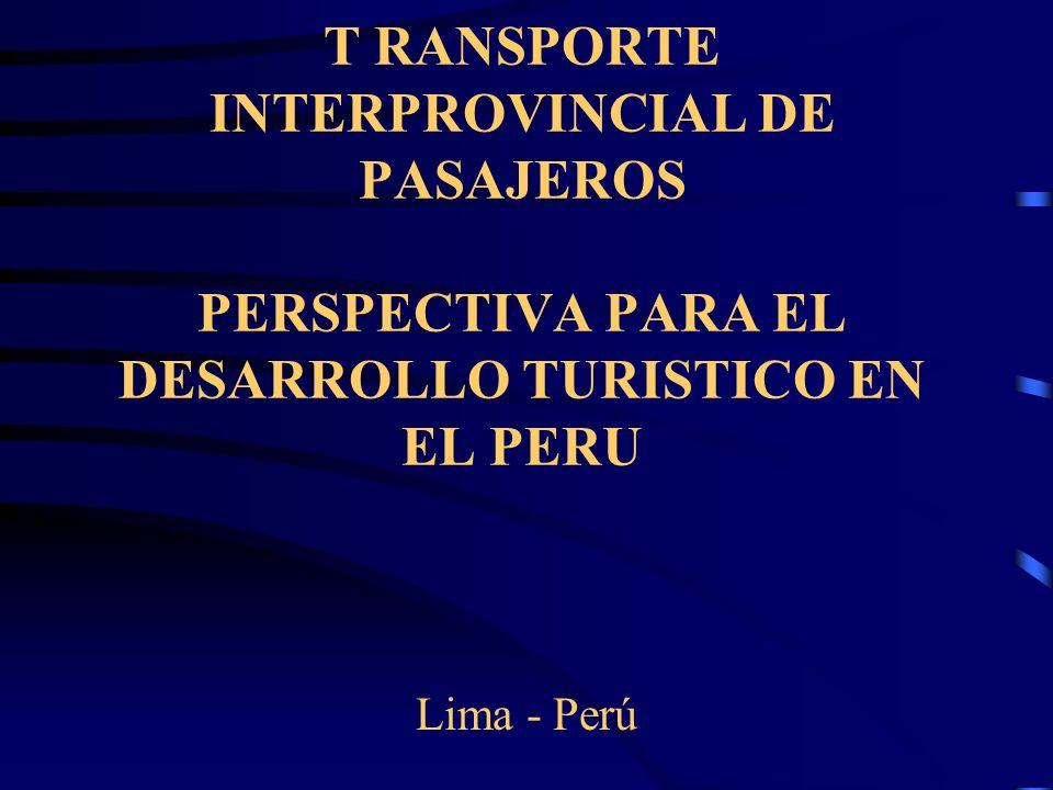 T RANSPORTE INTERPROVINCIAL DE PASAJEROS PERSPECTIVA PARA EL DESARROLLO TURISTICO EN EL PERU Lima - Perú