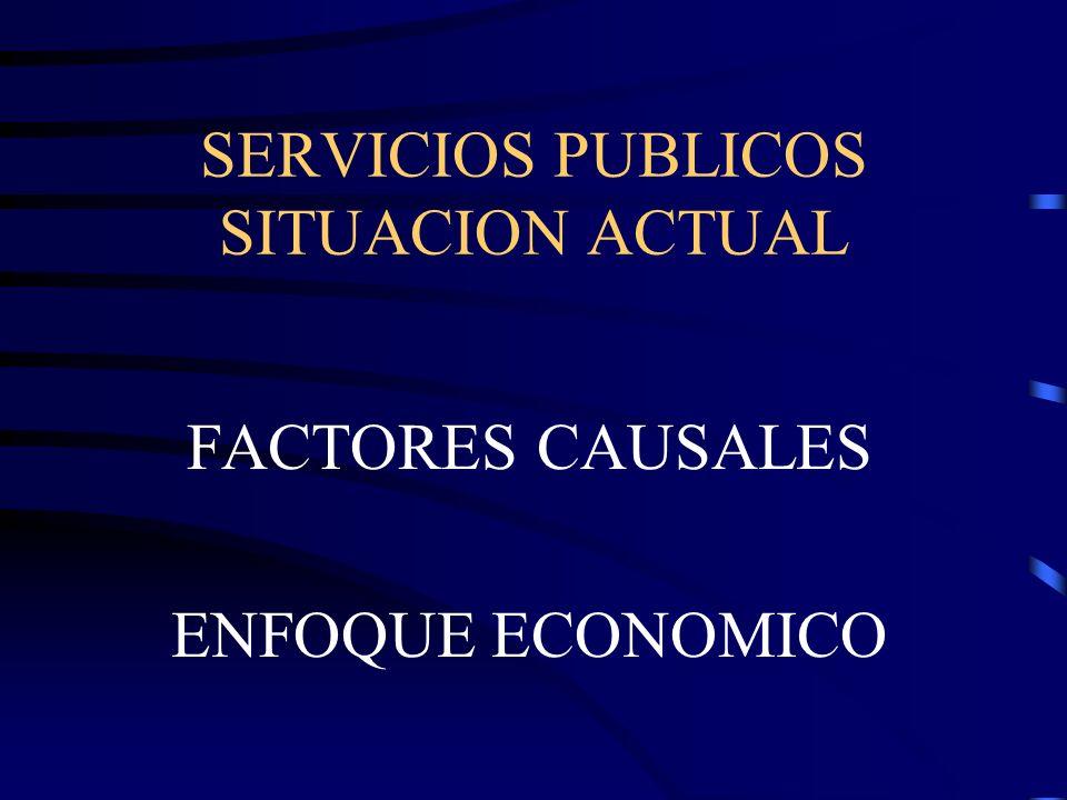 SERVICIOS PUBLICOS SITUACION ACTUAL FACTORES CAUSALES ENFOQUE ECONOMICO