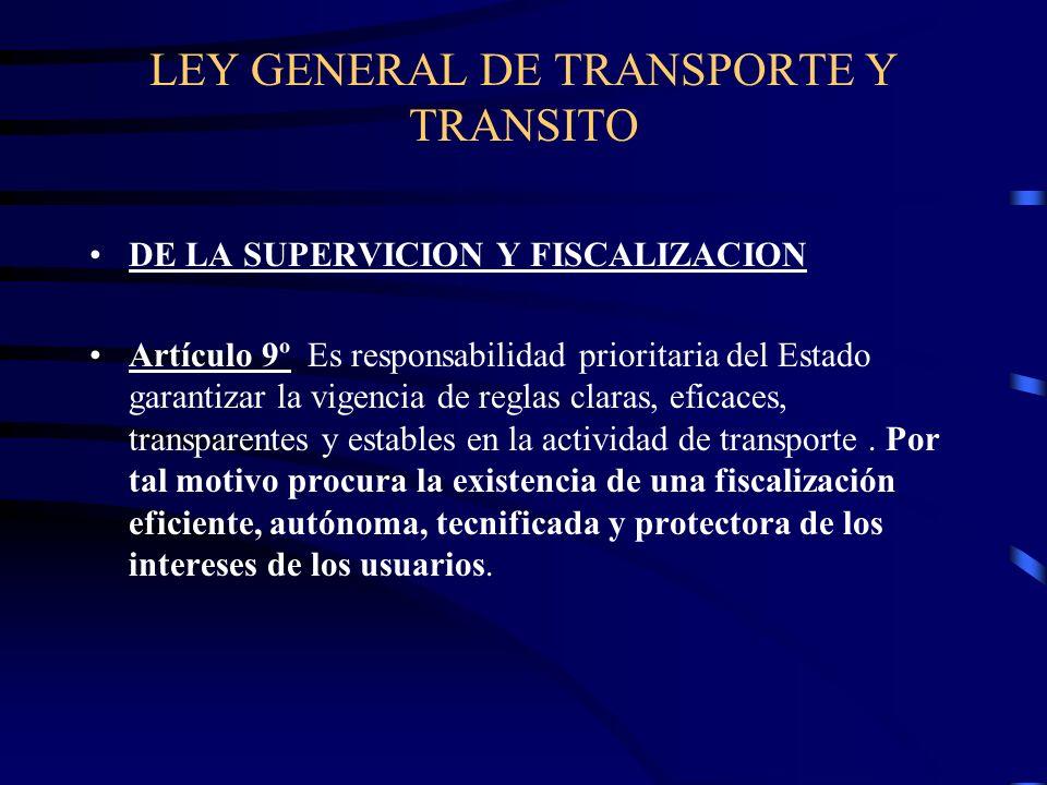 LEY GENERAL DE TRANSPORTE Y TRANSITO DE LA SUPERVICION Y FISCALIZACION Artículo 9º Es responsabilidad prioritaria del Estado garantizar la vigencia de reglas claras, eficaces, transparentes y estables en la actividad de transporte.