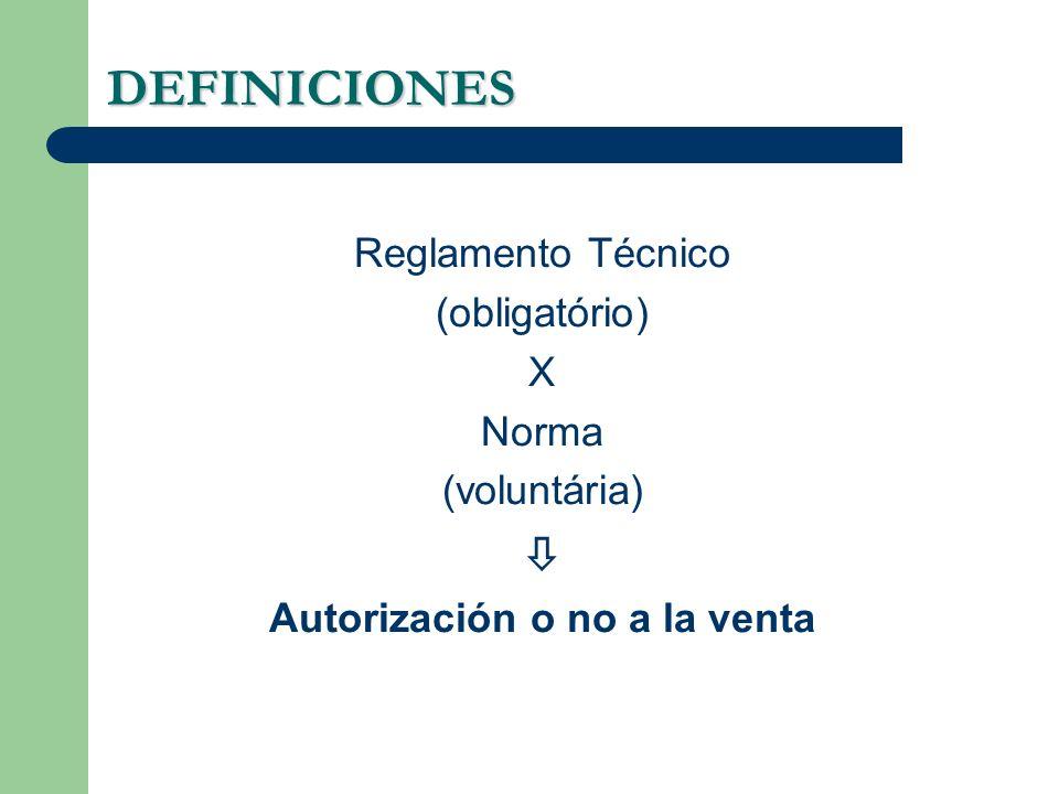DEFINICIONES Reglamento Técnico (obligatório) X Norma (voluntária) Autorización o no a la venta