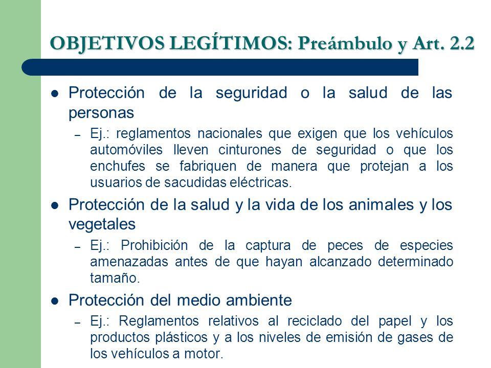 OBJETIVOS LEGÍTIMOS: Preámbulo y Art. 2.2 Protección de la seguridad o la salud de las personas – Ej.: reglamentos nacionales que exigen que los vehíc