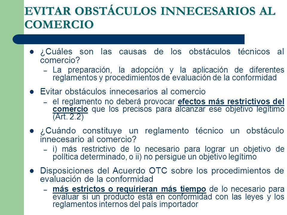 EVITAR OBSTÁCULOS INNECESARIOS AL COMERCIO ¿Cuáles son las causas de los obstáculos técnicos al comercio.