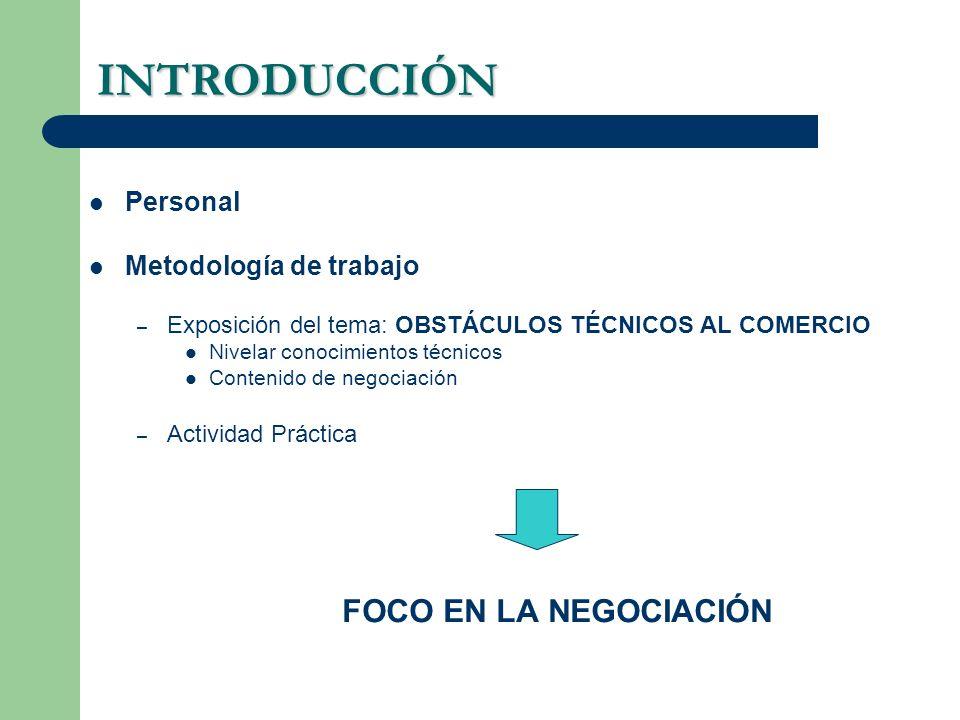 INTRODUCCIÓN Personal Metodología de trabajo – Exposición del tema: OBSTÁCULOS TÉCNICOS AL COMERCIO Nivelar conocimientos técnicos Contenido de negoci