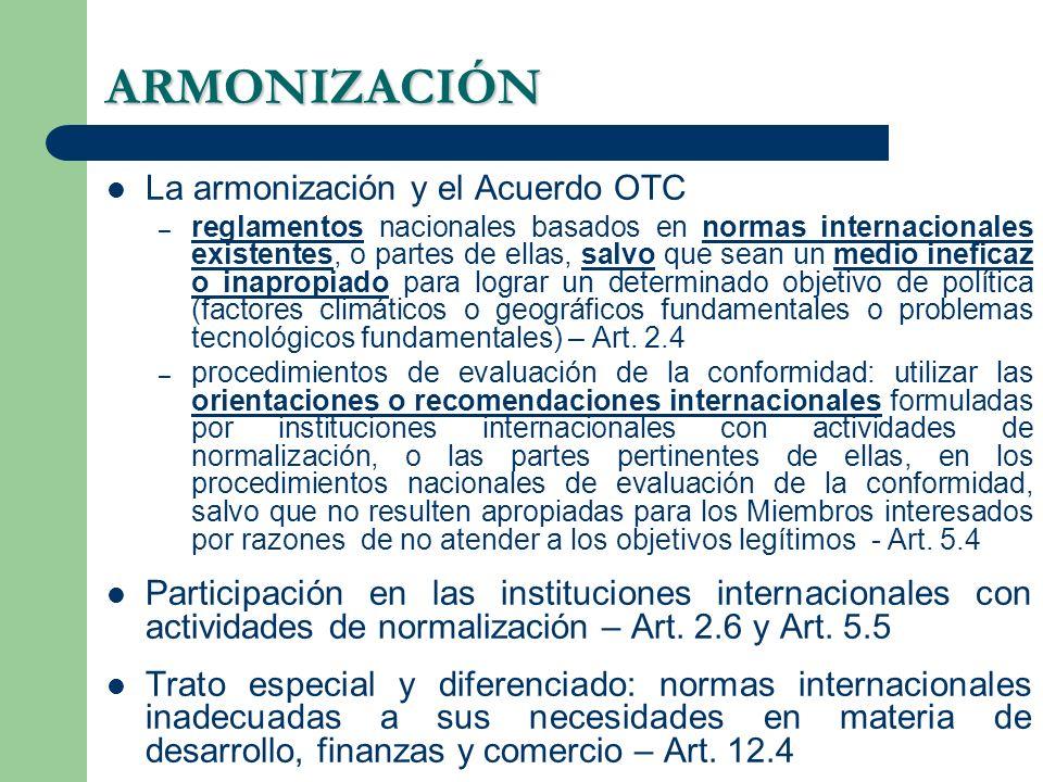 ARMONIZACIÓN La armonización y el Acuerdo OTC – reglamentos nacionales basados en normas internacionales existentes, o partes de ellas, salvo que sean