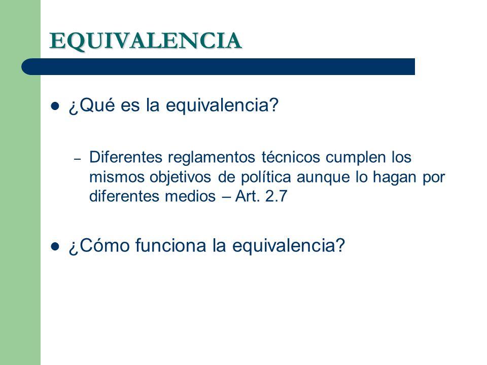 EQUIVALENCIA ¿Qué es la equivalencia? – Diferentes reglamentos técnicos cumplen los mismos objetivos de política aunque lo hagan por diferentes medios