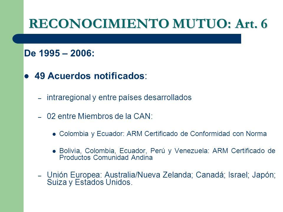 RECONOCIMIENTO MUTUO: Art. 6 De 1995 – 2006: 49 Acuerdos notificados: – intraregional y entre países desarrollados – 02 entre Miembros de la CAN: Colo
