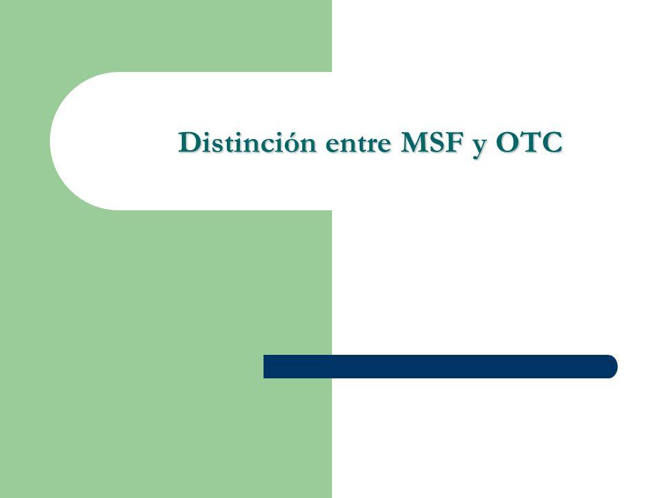 Distinción entre MSF y OTC