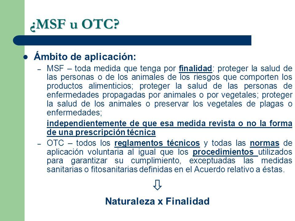 ¿MSF u OTC? Ámbito de aplicación: – MSF – toda medida que tenga por finalidad: proteger la salud de las personas o de los animales de los riesgos que