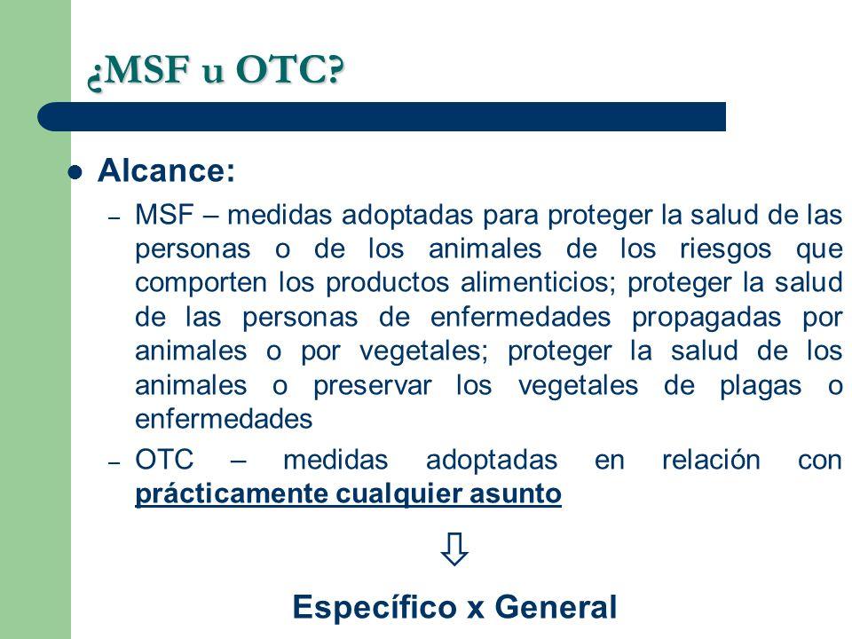 ¿MSF u OTC? Alcance: – MSF – medidas adoptadas para proteger la salud de las personas o de los animales de los riesgos que comporten los productos ali