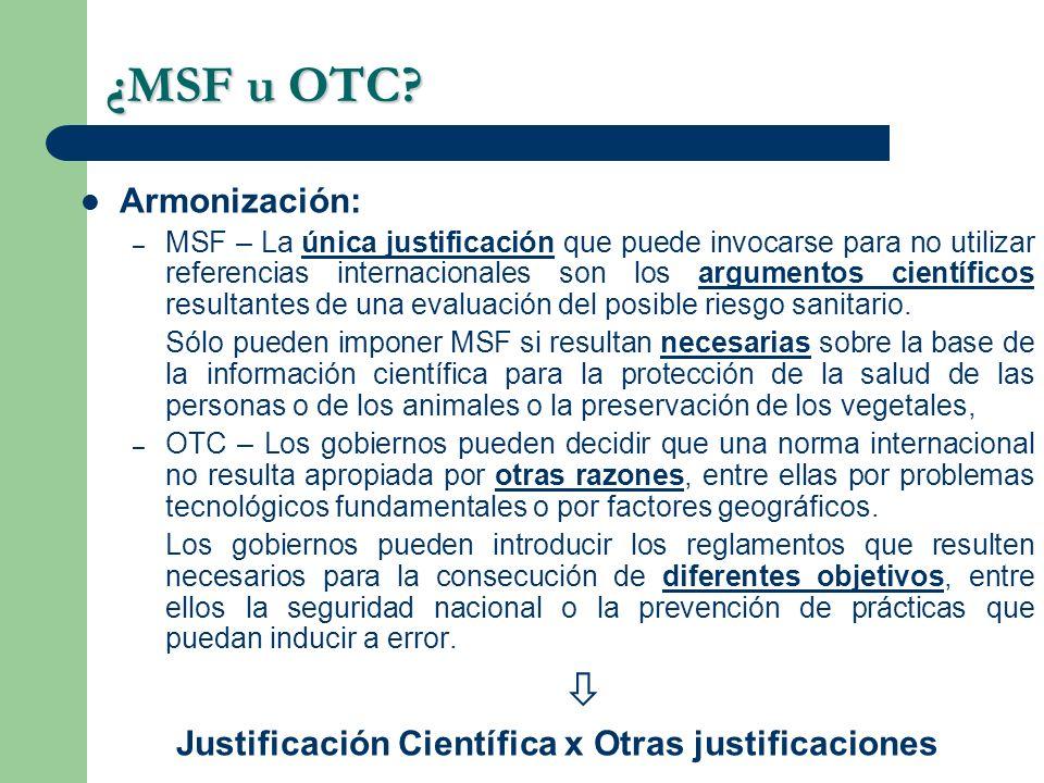 ¿MSF u OTC? Armonización: – MSF – La única justificación que puede invocarse para no utilizar referencias internacionales son los argumentos científic