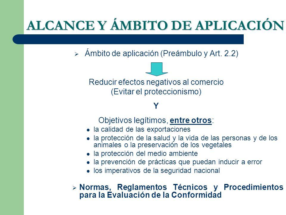 ALCANCE Y ÁMBITO DE APLICACIÓN Ámbito de aplicación (Preámbulo y Art. 2.2) Reducir efectos negativos al comercio (Evitar el proteccionismo) Y Objetivo