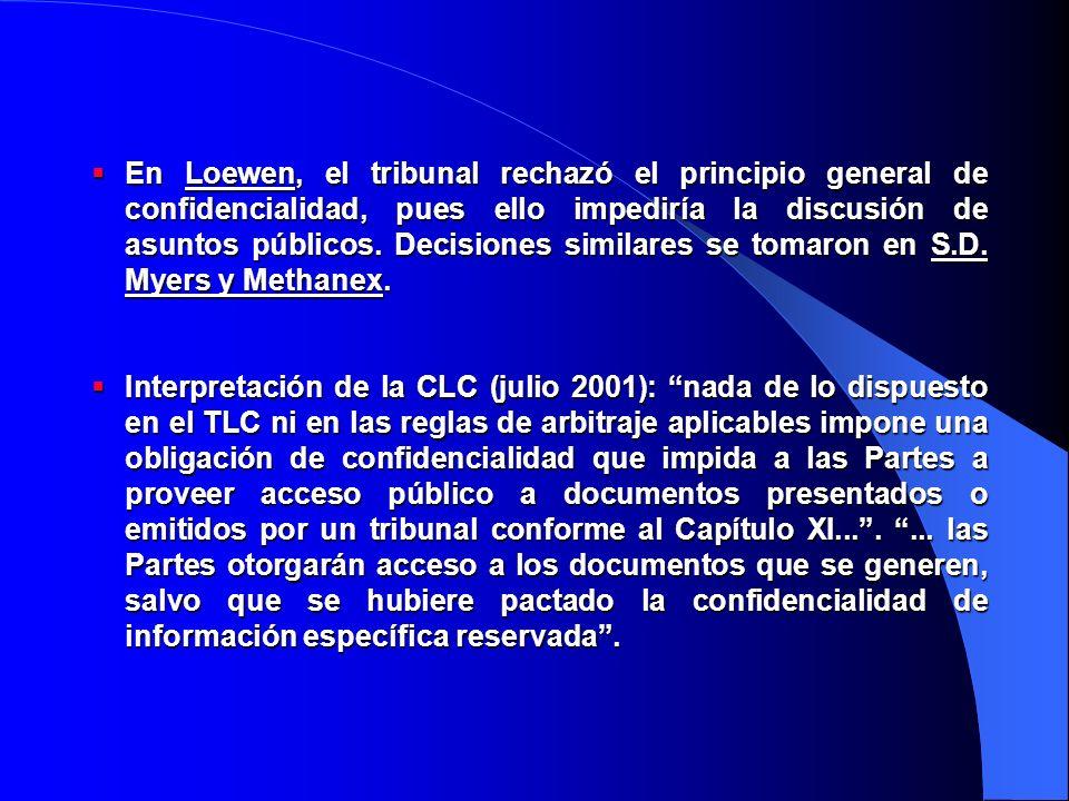 En Loewen, el tribunal rechazó el principio general de confidencialidad, pues ello impediría la discusión de asuntos públicos.