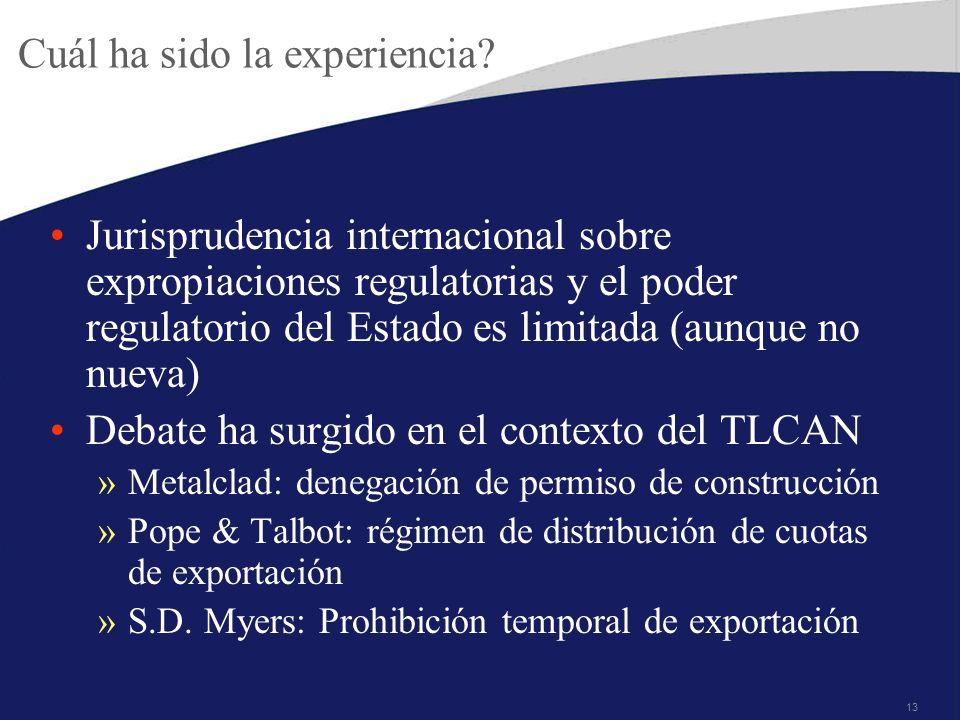 13 Cuál ha sido la experiencia? Jurisprudencia internacional sobre expropiaciones regulatorias y el poder regulatorio del Estado es limitada (aunque n