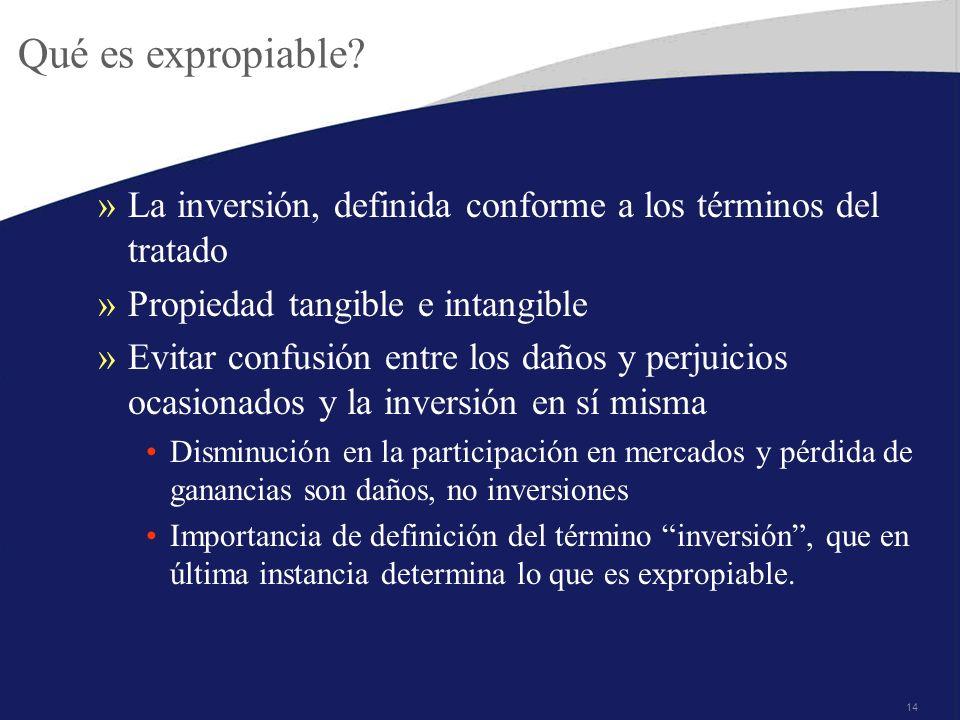 14 Qué es expropiable? »La inversión, definida conforme a los términos del tratado »Propiedad tangible e intangible »Evitar confusión entre los daños