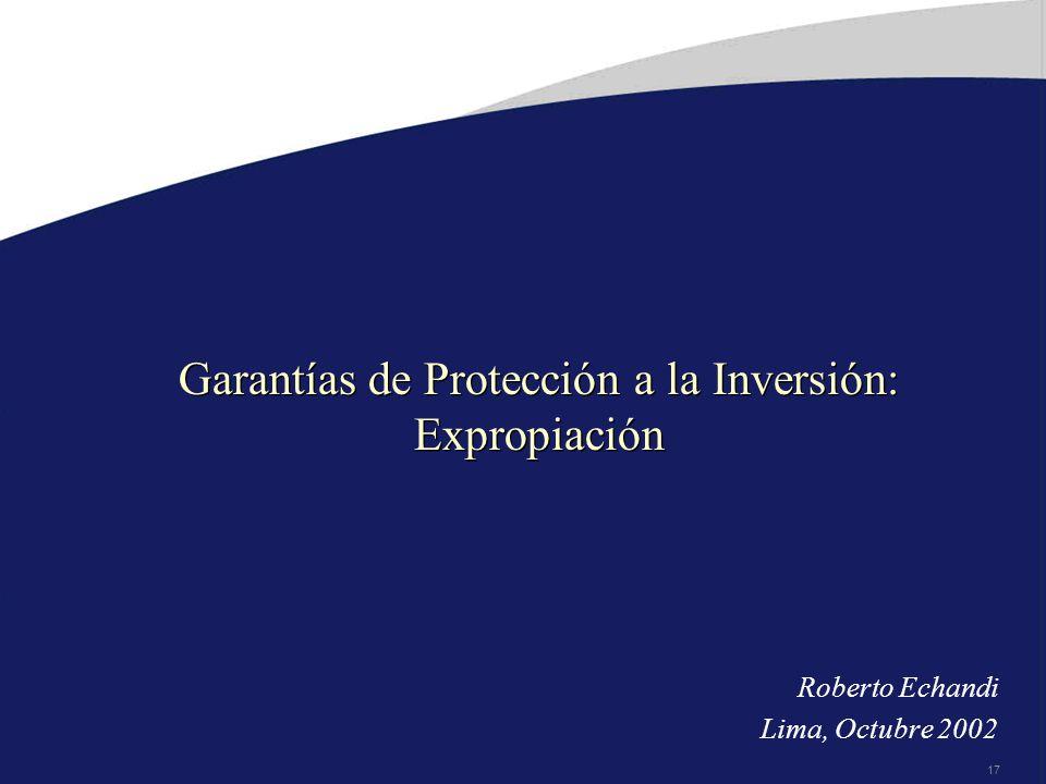 17 Garantías de Protección a la Inversión: Expropiación Roberto Echandi Lima, Octubre 2002
