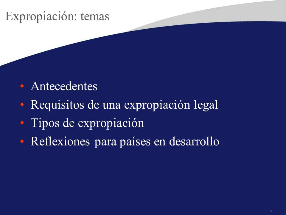 3 Expropiación: temas Antecedentes Requisitos de una expropiación legal Tipos de expropiación Reflexiones para países en desarrollo