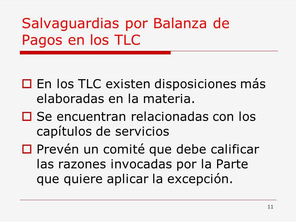 11 Salvaguardias por Balanza de Pagos en los TLC En los TLC existen disposiciones más elaboradas en la materia.