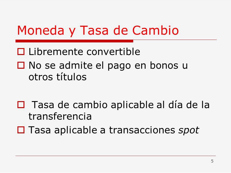 5 Moneda y Tasa de Cambio Libremente convertible No se admite el pago en bonos u otros títulos Tasa de cambio aplicable al día de la transferencia Tasa aplicable a transacciones spot