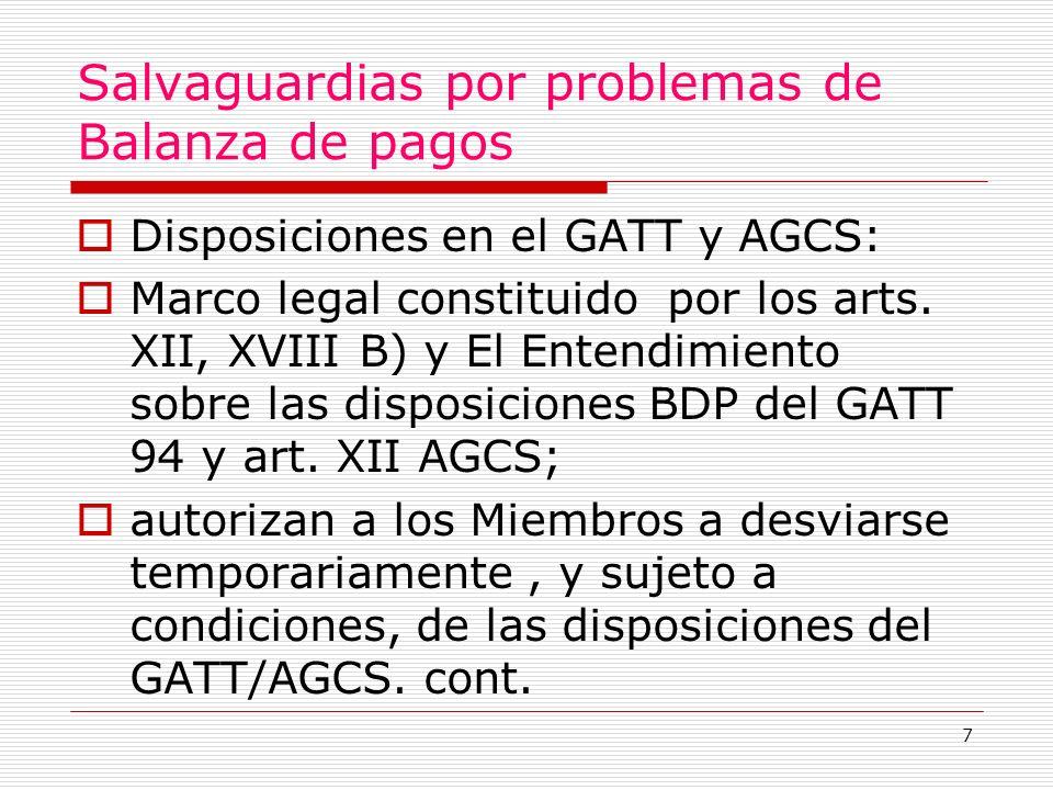 7 Salvaguardias por problemas de Balanza de pagos Disposiciones en el GATT y AGCS: Marco legal constituido por los arts.