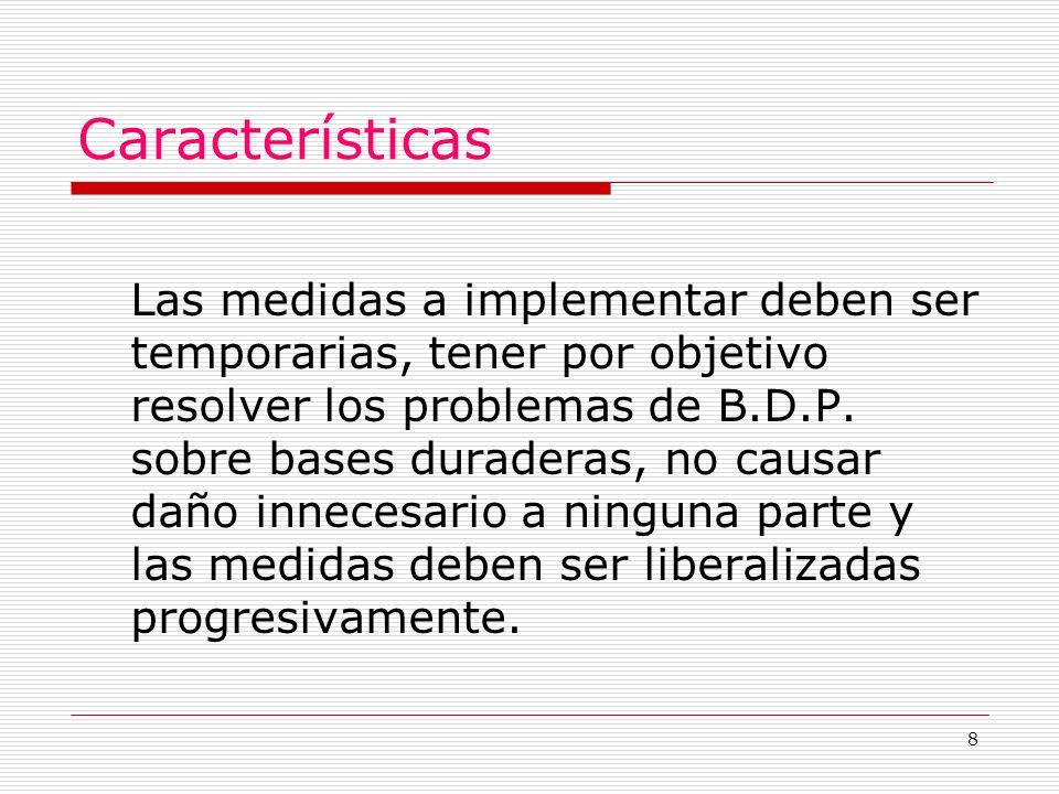 8 Características Las medidas a implementar deben ser temporarias, tener por objetivo resolver los problemas de B.D.P.