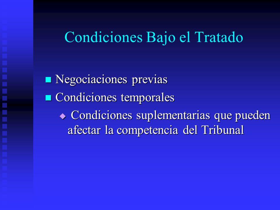 Condiciones Bajo el Tratado Negociaciones previas Negociaciones previas Condiciones temporales Condiciones temporales Condiciones suplementarias que pueden afectar la competencia del Tribunal Condiciones suplementarias que pueden afectar la competencia del Tribunal