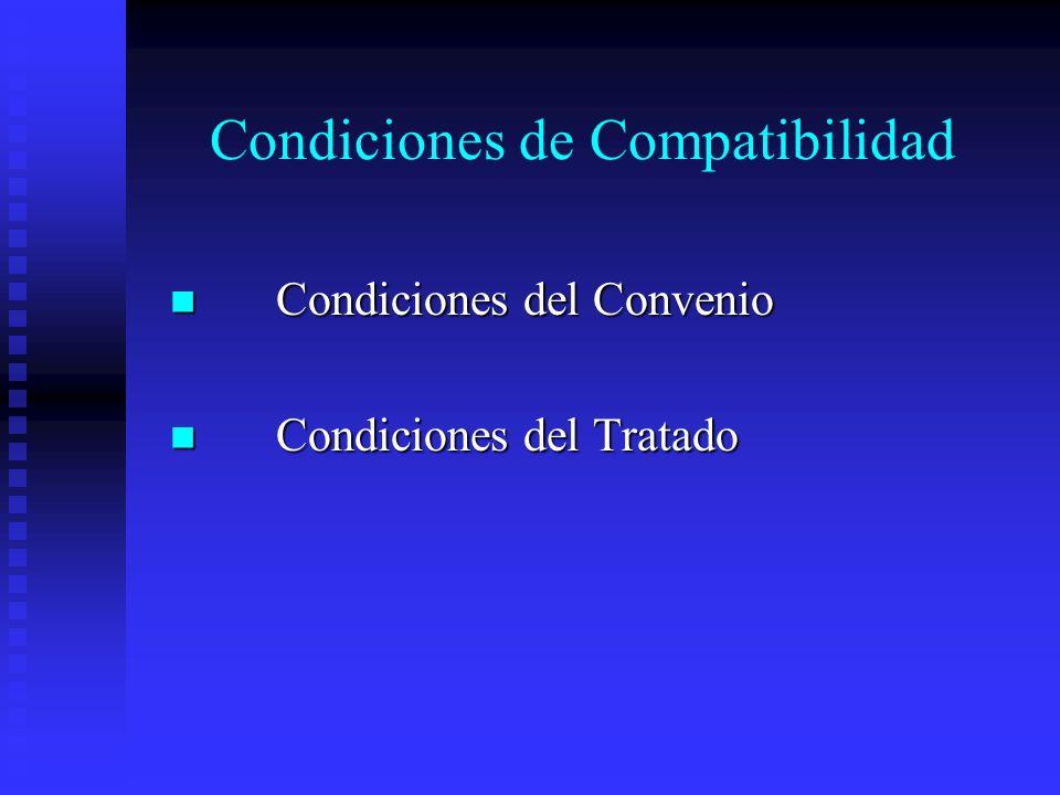 Condiciones de Compatibilidad Condiciones del Convenio Condiciones del Convenio Condiciones del Tratado Condiciones del Tratado