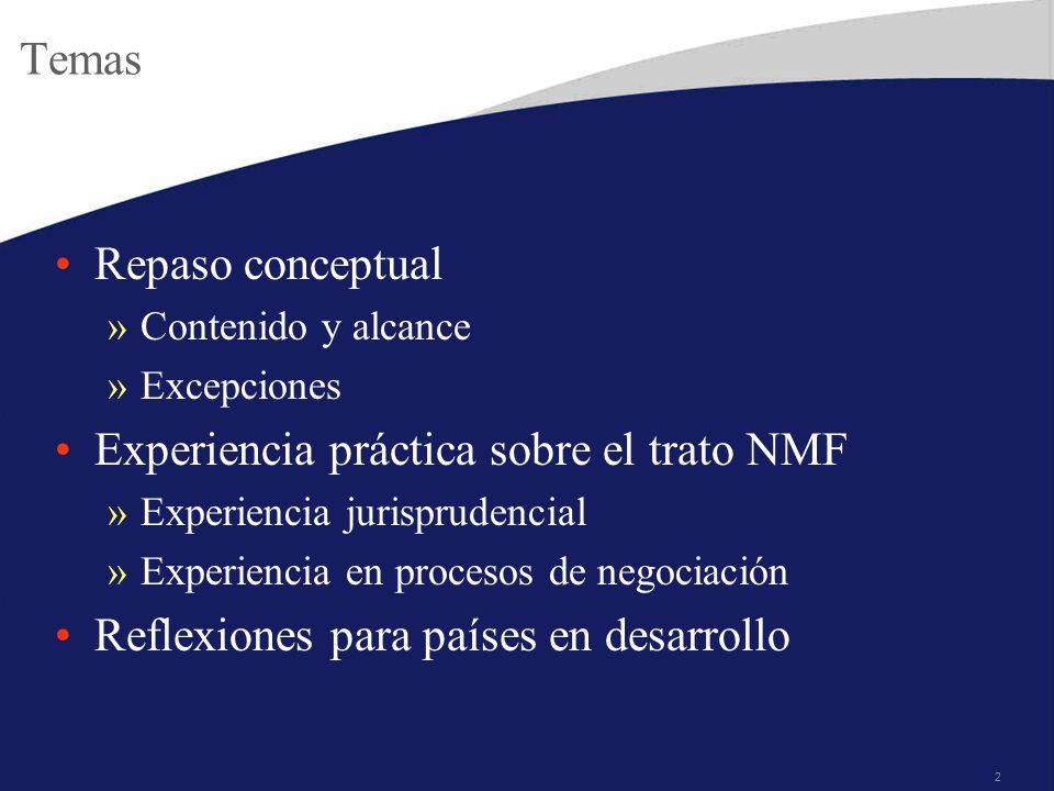 2 Temas Repaso conceptual »Contenido y alcance »Excepciones Experiencia práctica sobre el trato NMF »Experiencia jurisprudencial »Experiencia en procesos de negociación Reflexiones para países en desarrollo