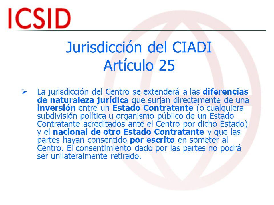 Jurisdicción del CIADI Artículo 25 La jurisdicción del Centro se extenderá a las diferencias de naturaleza jurídica que surjan directamente de una inv