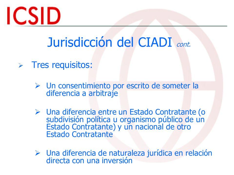 Jurisdicción del CIADI cont. Tres requisitos: Un consentimiento por escrito de someter la diferencia a arbitraje Una diferencia entre un Estado Contra