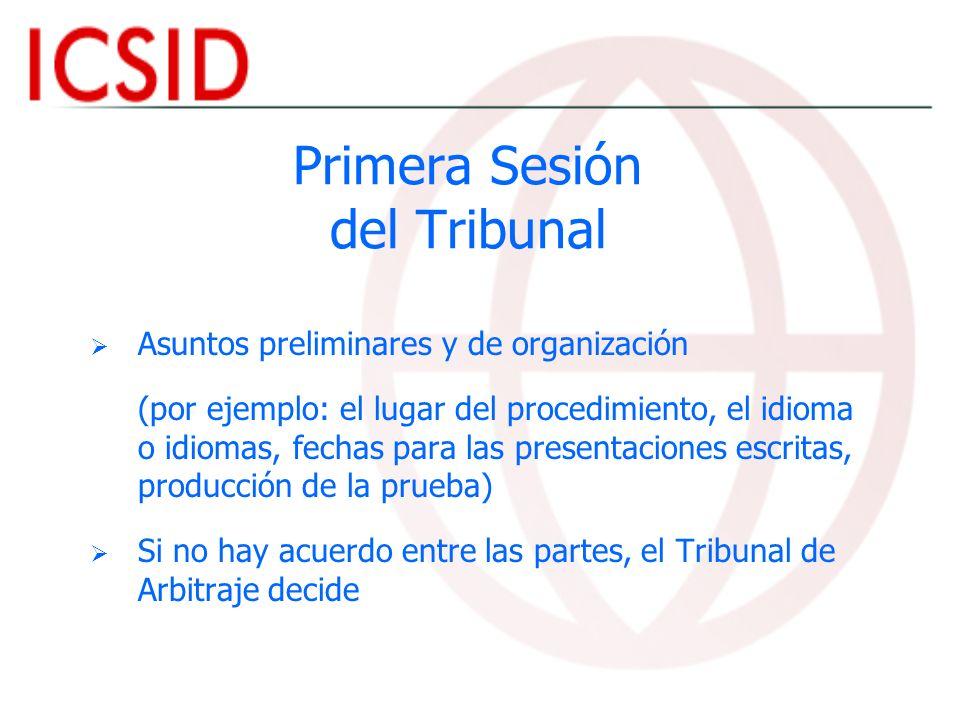 Primera Sesión del Tribunal Asuntos preliminares y de organización (por ejemplo: el lugar del procedimiento, el idioma o idiomas, fechas para las pres