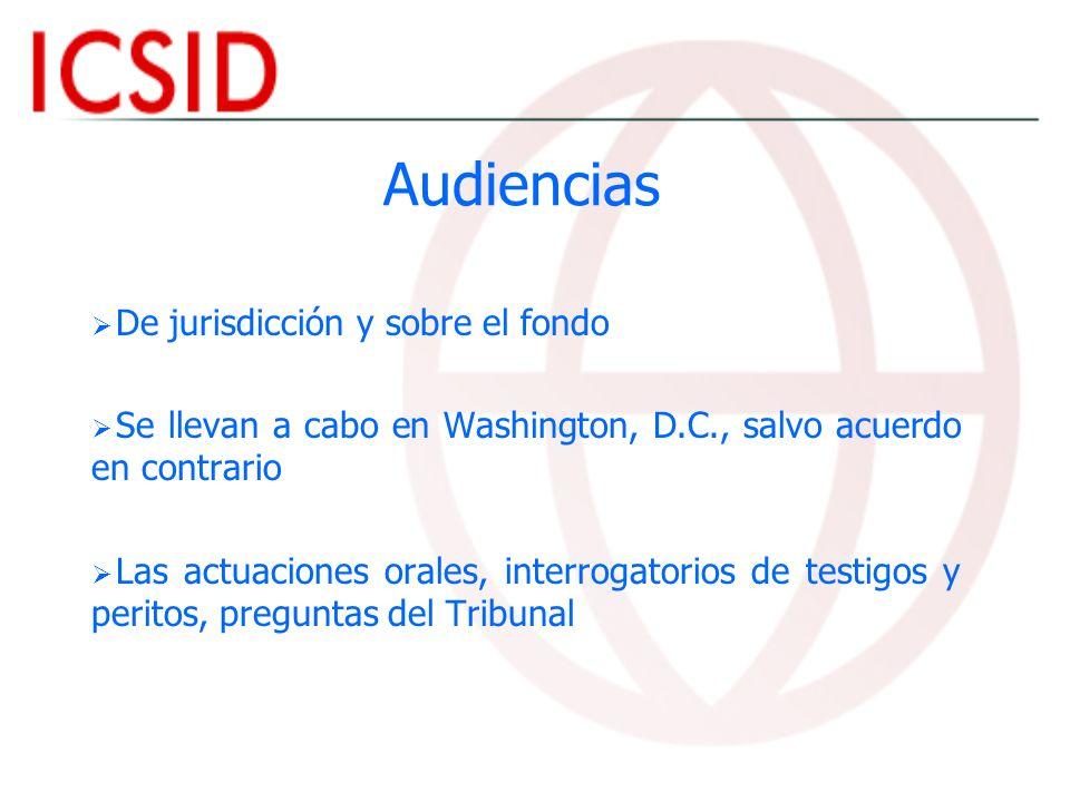 Audiencias De jurisdicción y sobre el fondo Se llevan a cabo en Washington, D.C., salvo acuerdo en contrario Las actuaciones orales, interrogatorios d