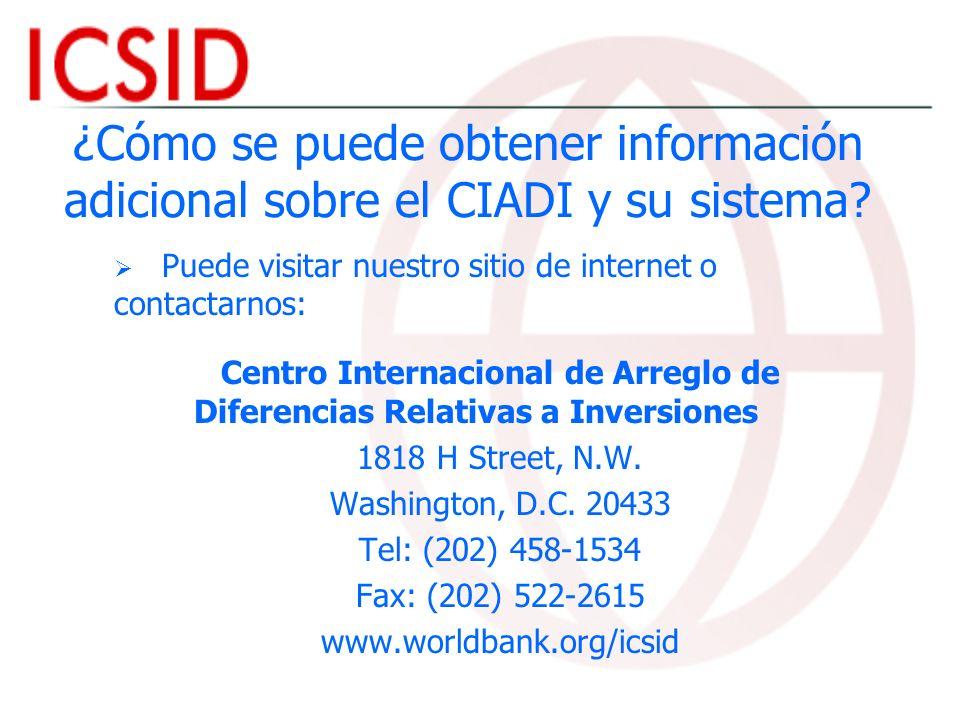 ¿Cómo se puede obtener información adicional sobre el CIADI y su sistema? Puede visitar nuestro sitio de internet o contactarnos: Centro Internacional