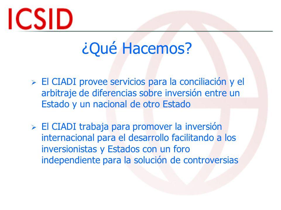 ¿Qué Hacemos? El CIADI provee servicios para la conciliación y el arbitraje de diferencias sobre inversión entre un Estado y un nacional de otro Estad