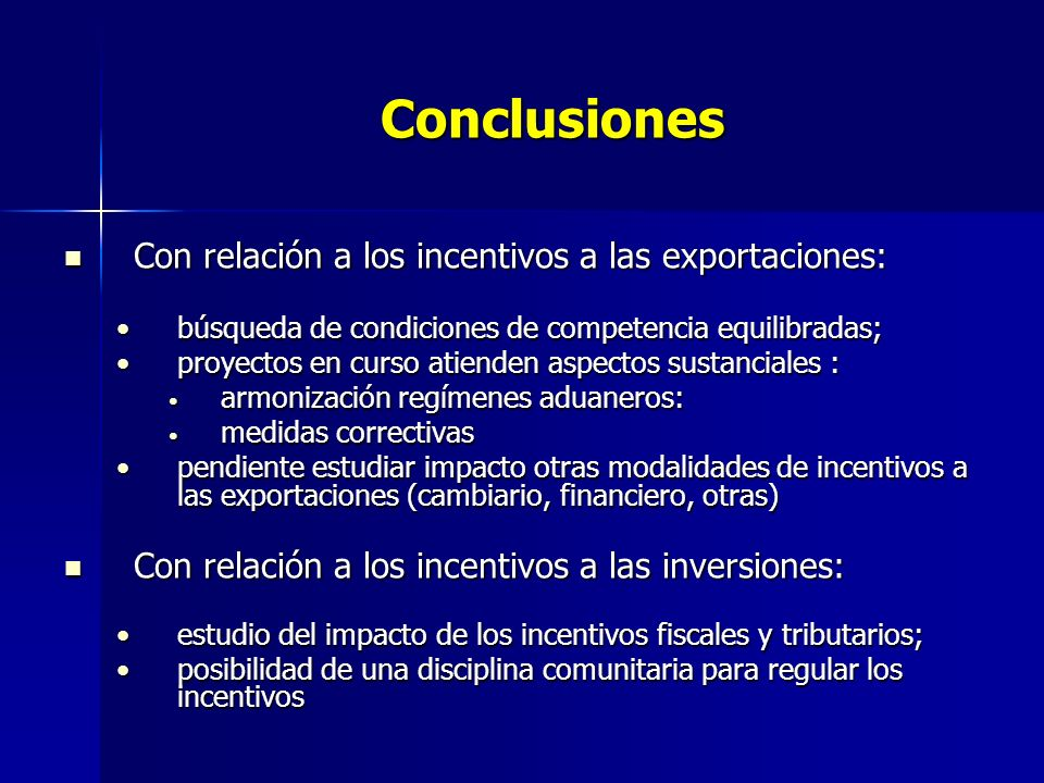 Conclusiones Con relación a los incentivos a las exportaciones: Con relación a los incentivos a las exportaciones: búsqueda de condiciones de competen