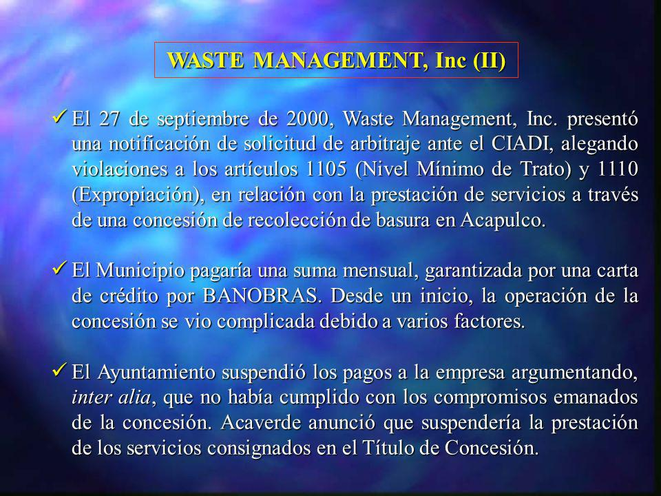 El 27 de septiembre de 2000, Waste Management, Inc. presentó una notificación de solicitud de arbitraje ante el CIADI, alegando violaciones a los artí