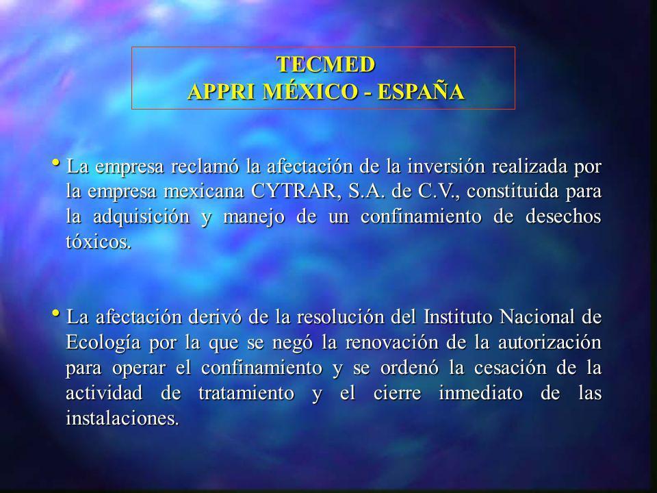 TECMED TECMED APPRI MÉXICO - ESPAÑA APPRI MÉXICO - ESPAÑA La empresa reclamó la afectación de la inversión realizada por la empresa mexicana CYTRAR, S